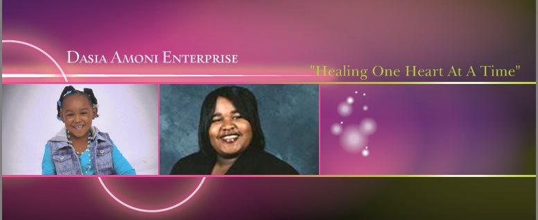 "Dasia Amoni Enterprise - ""Healing One Heart At A Time"""
